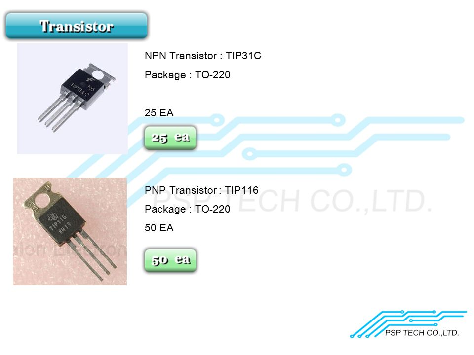 NPN Transistor : TIP31C Package : TO-220 25 EA PNP Transistor : TIP116 Package : TO-220 50 EA
