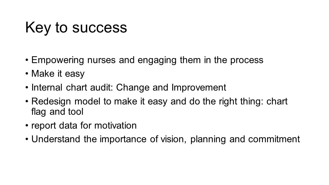 Key to success Empowering nurses and engaging them in the process