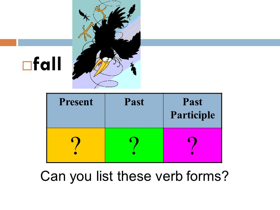 fall Present Past Past Participle Can you list these verb forms