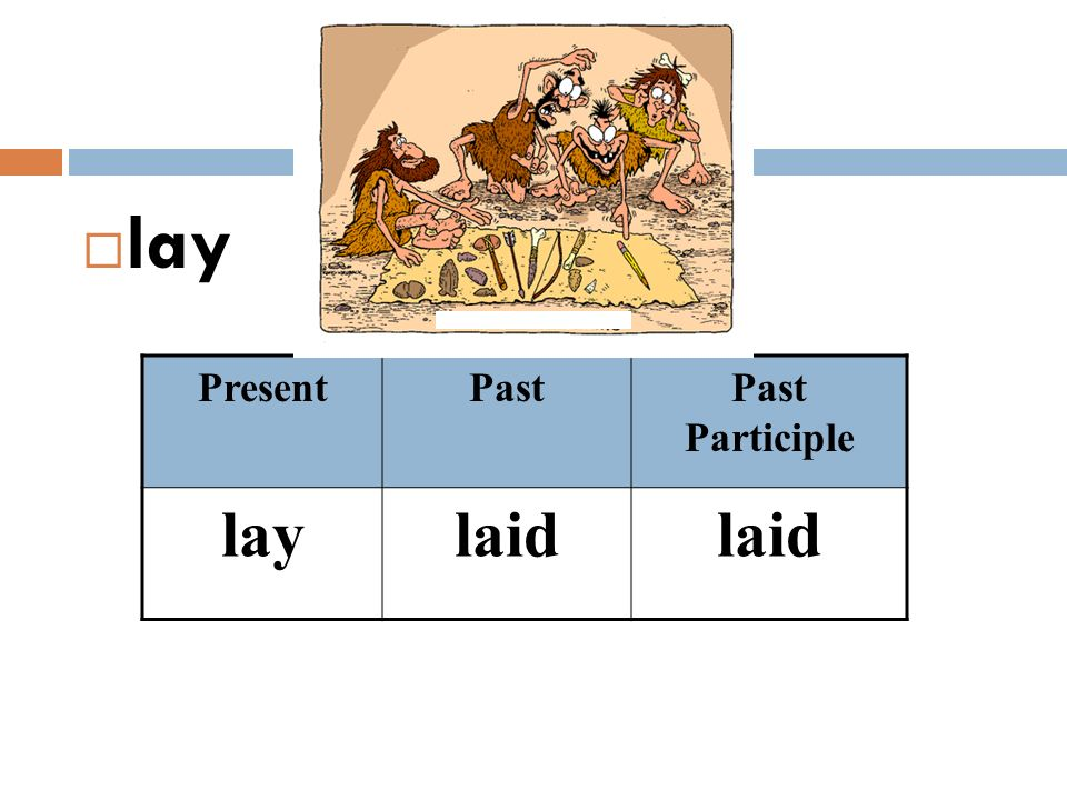lay Present Past Past Participle lay laid