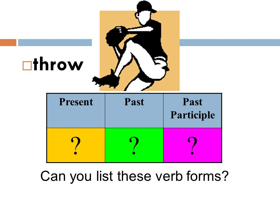 throw Present Past Past Participle Can you list these verb forms