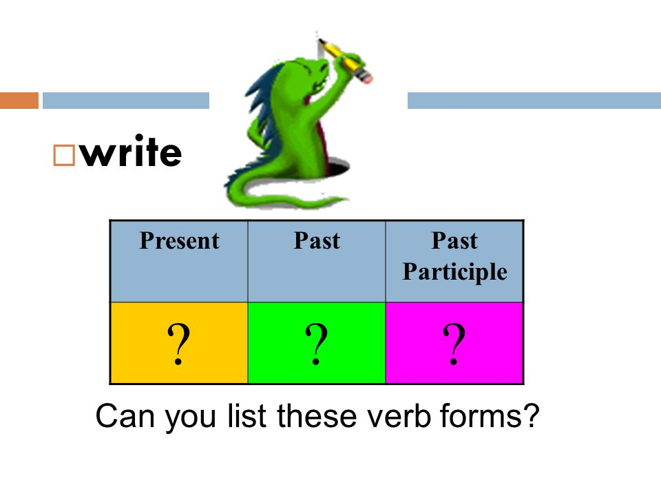 write Present Past Past Participle Can you list these verb forms