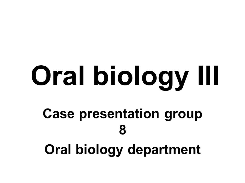 Case presentation group 8 Oral biology department