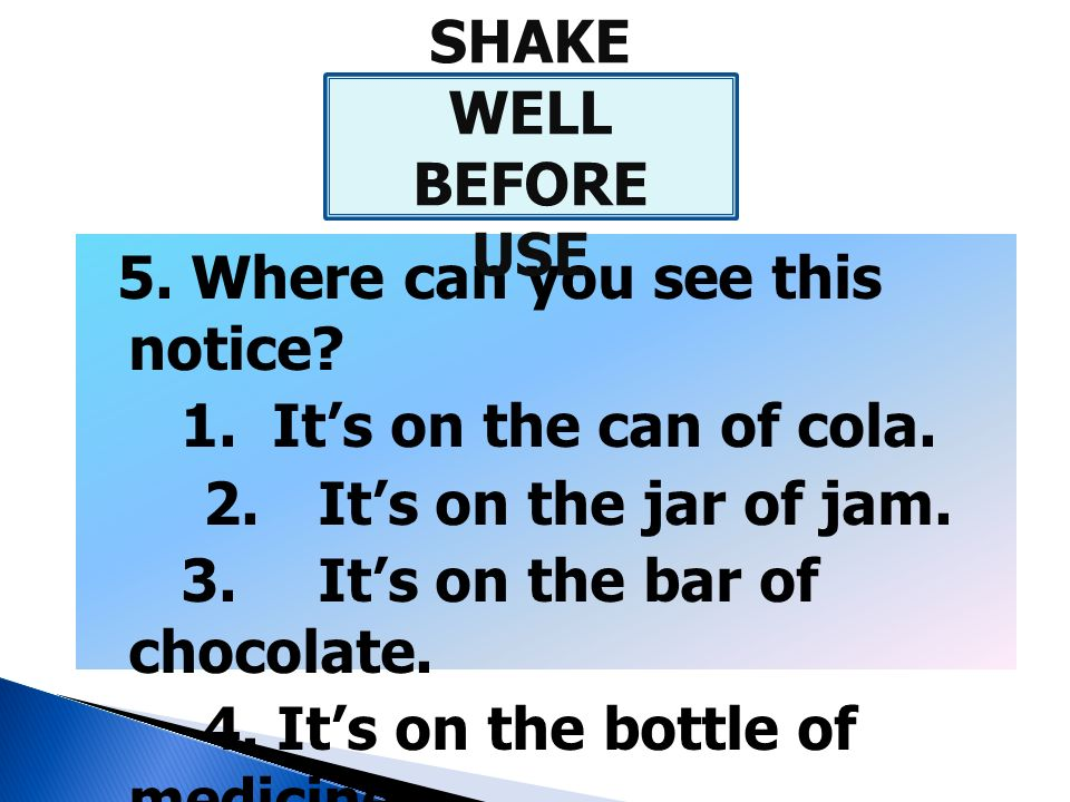 5. Where can you see this notice 1. It's on the can of cola.