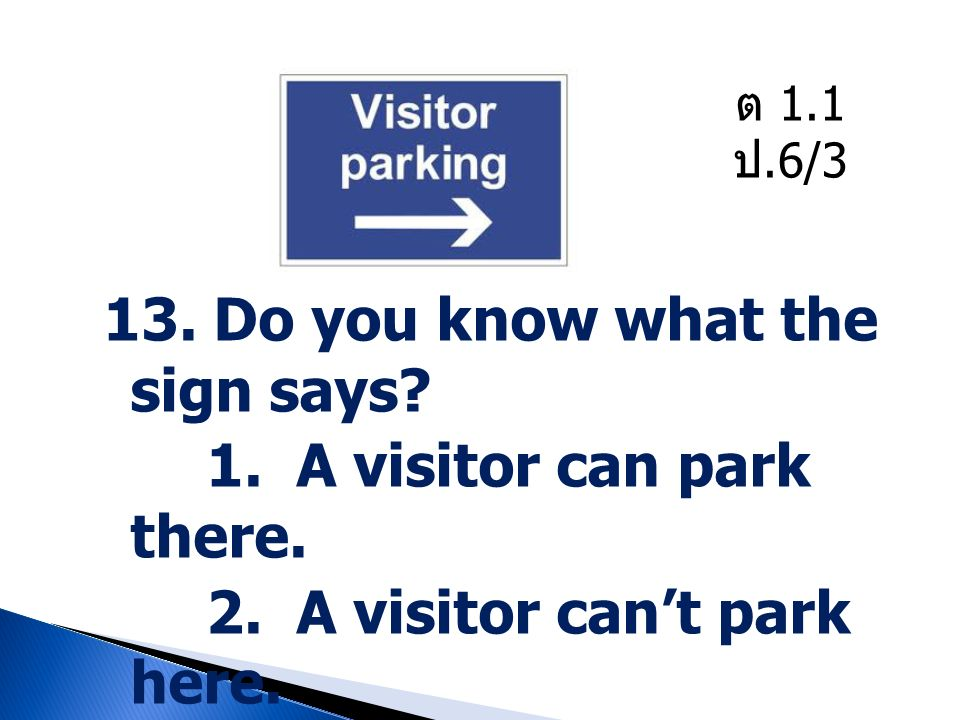 13. Do you know what the sign says 1. A visitor can park there.