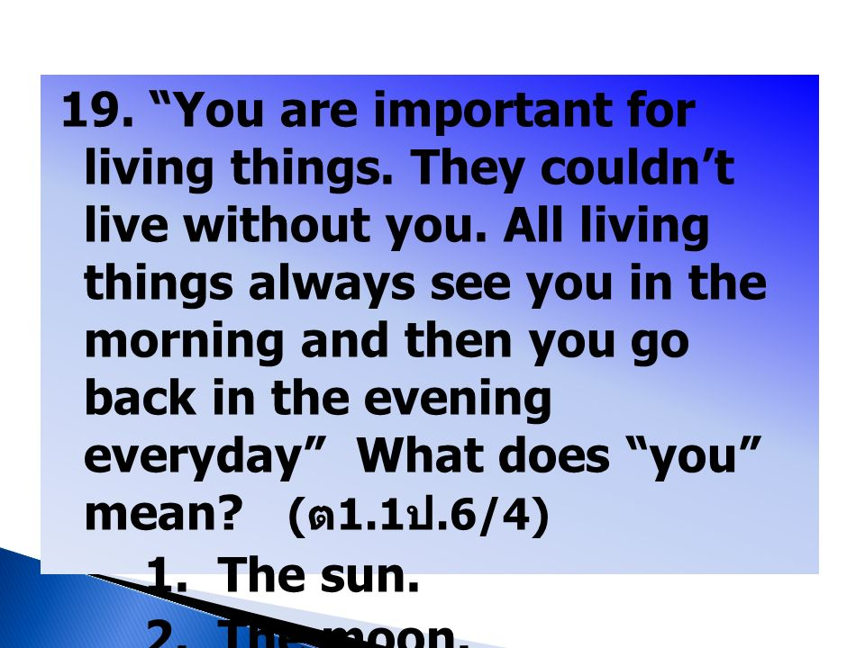 19. You are important for living things