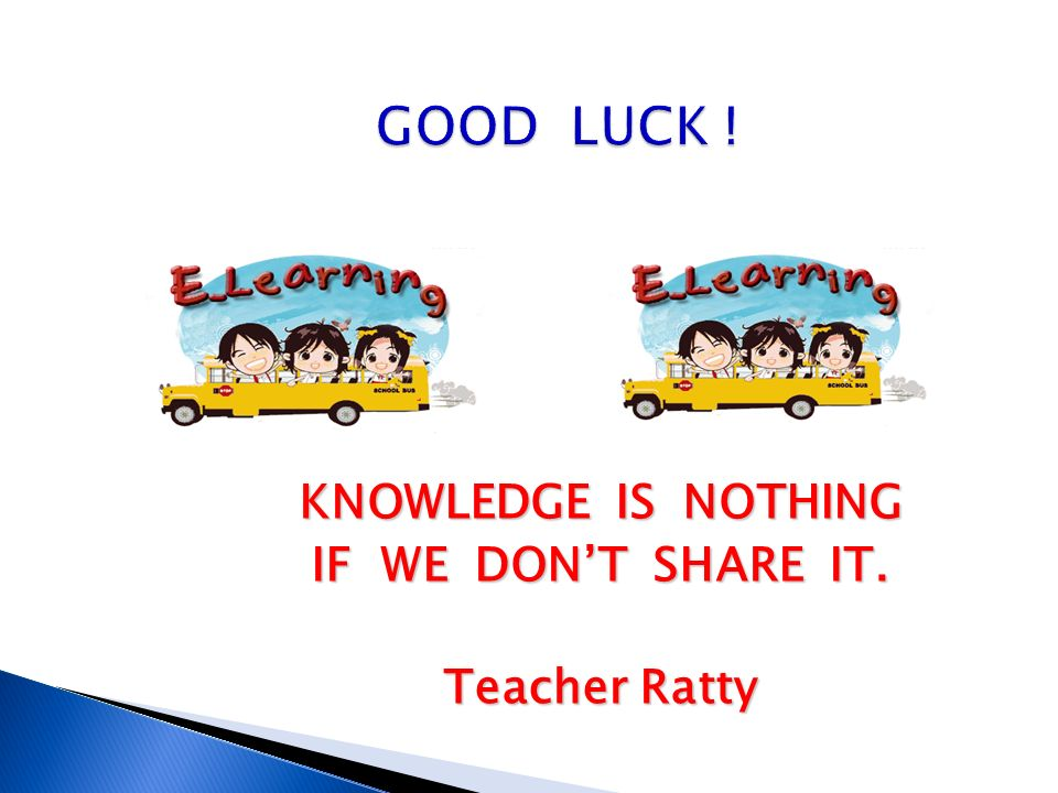 KNOWLEDGE IS NOTHING IF WE DON'T SHARE IT. Teacher Ratty