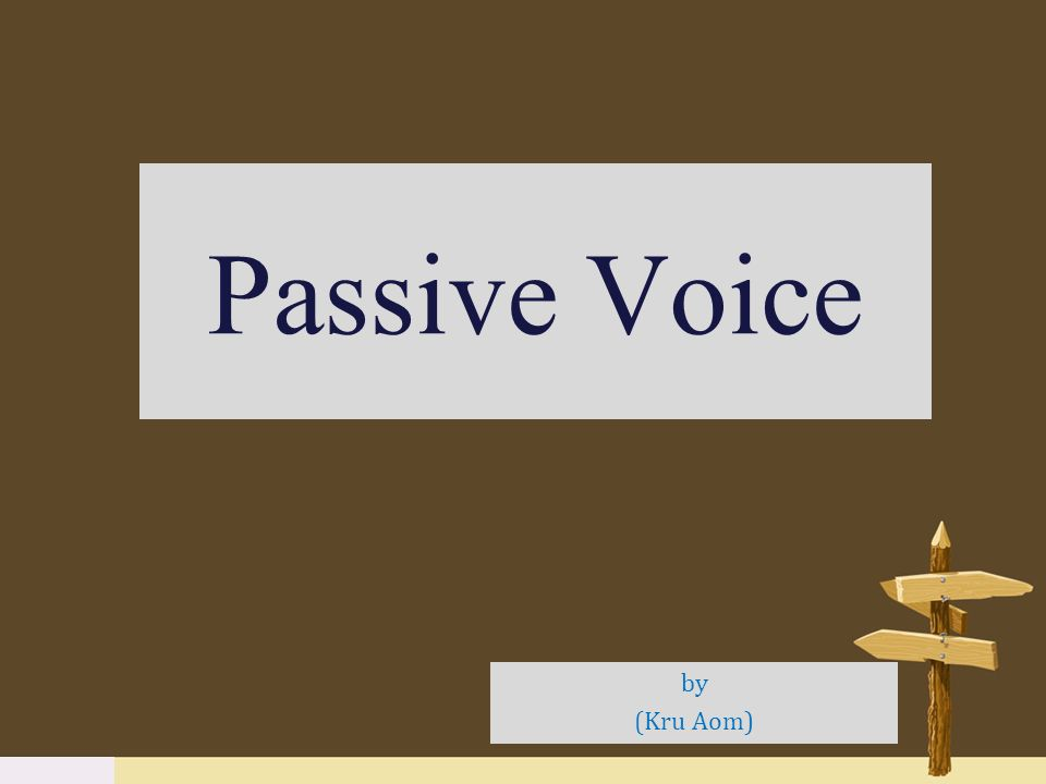 Passive Voice by (Kru Aom)