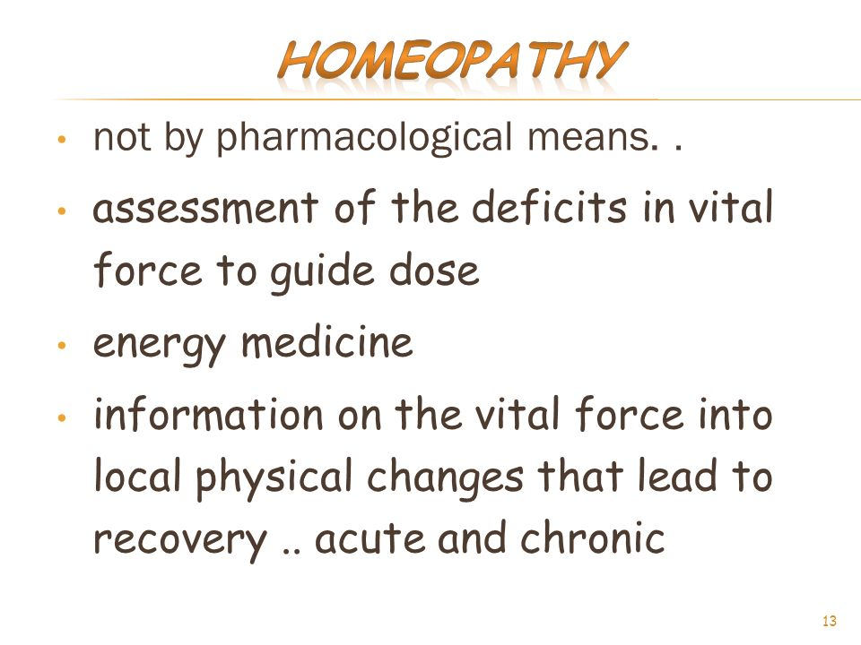 Homeopathy not by pharmacological means. .