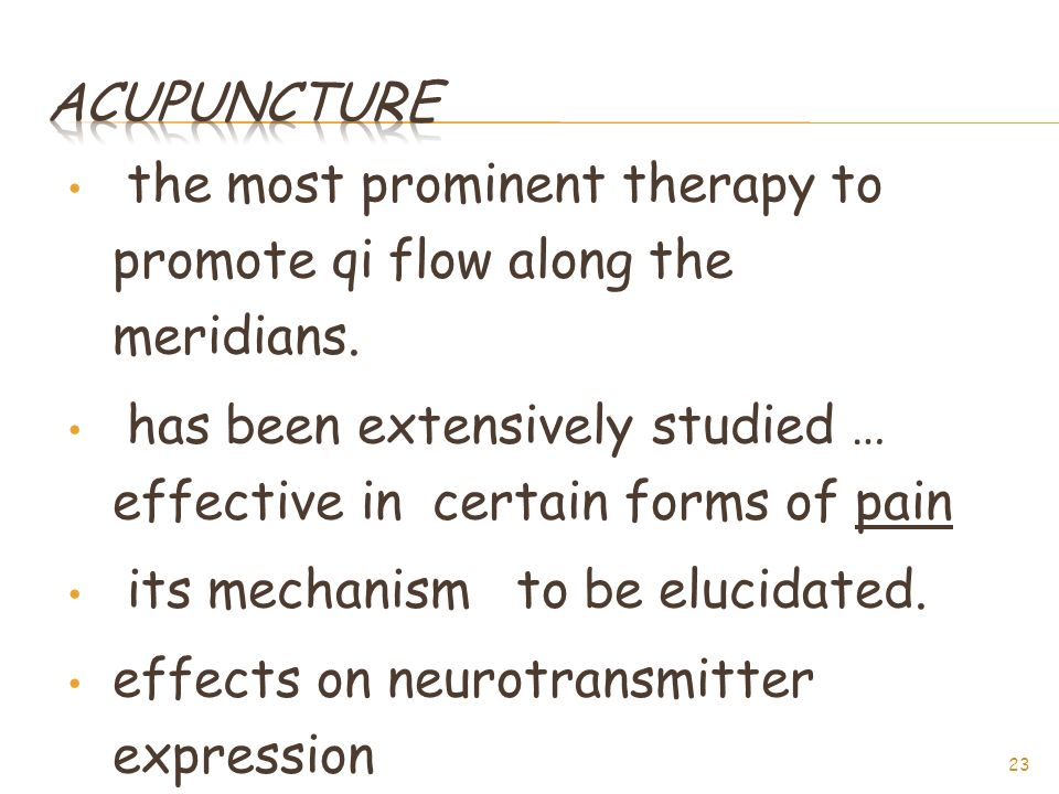 Acupuncture the most prominent therapy to promote qi flow along the meridians. has been extensively studied … effective in certain forms of pain.