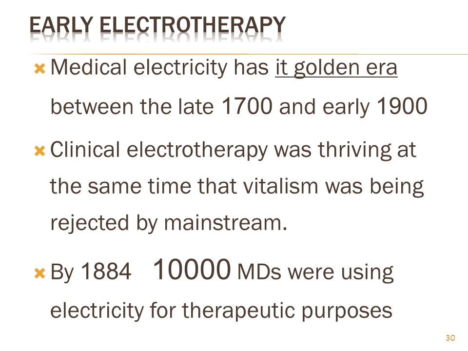 Early electrotherapy Medical electricity has it golden era between the late 1700 and early 1900.