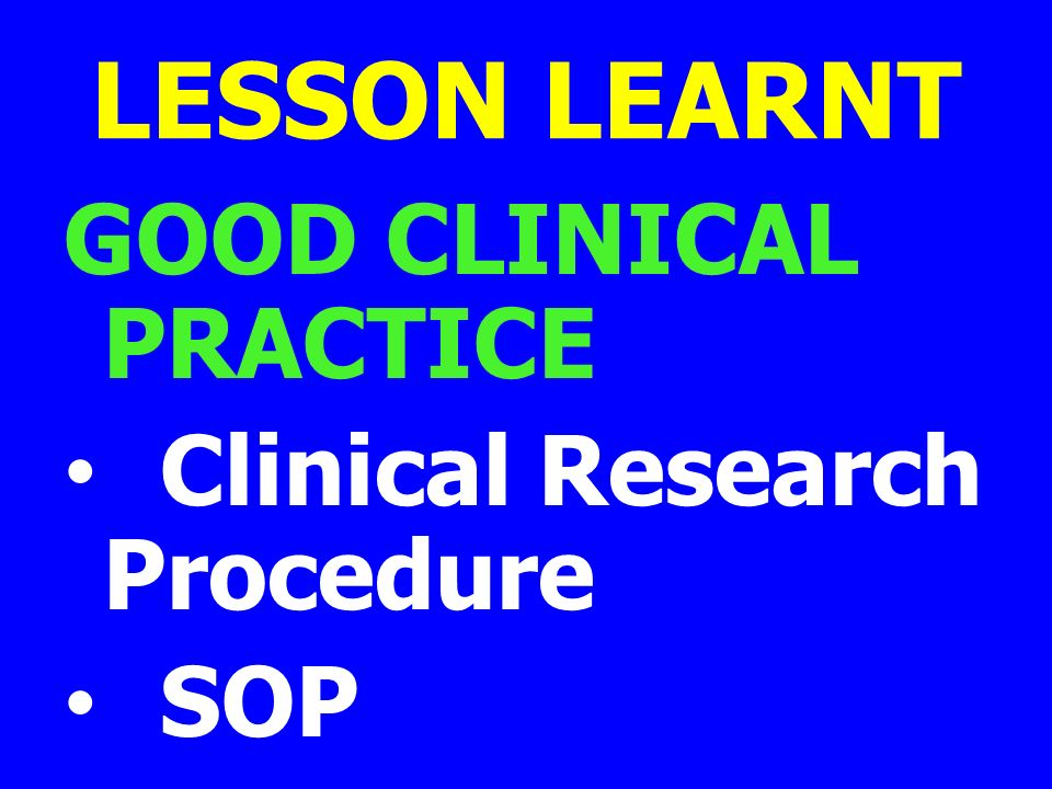 LESSON LEARNT GOOD CLINICAL PRACTICE Clinical Research Procedure SOP