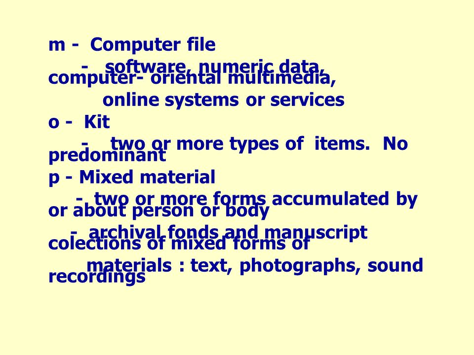m - Computer file - software, numeric data, computer- oriental multimedia, online systems or services.