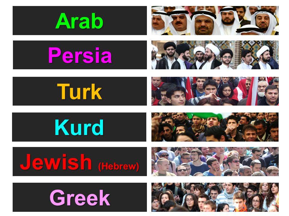 Arab Persia Turk Kurd Jewish (Hebrew) Greek