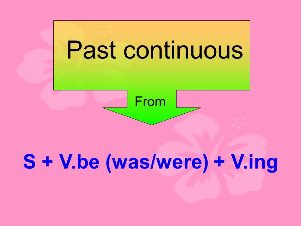 S + V.be (was/were) + V.ing