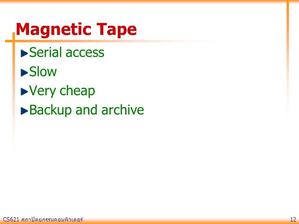 Magnetic Tape Serial access Slow Very cheap Backup and archive