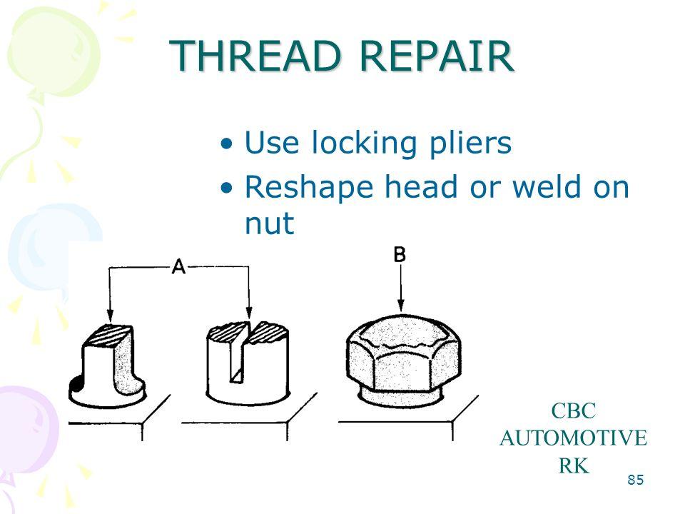 THREAD REPAIR Use locking pliers Reshape head or weld on nut CBC