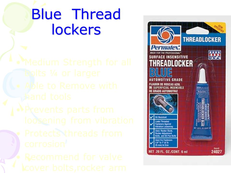 Blue Thread lockers Medium Strength for all bolts ¼ or larger
