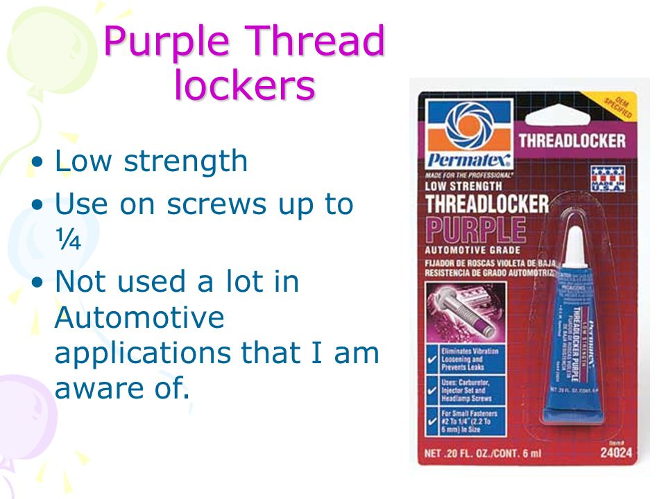 Purple Thread lockers Low strength Use on screws up to ¼