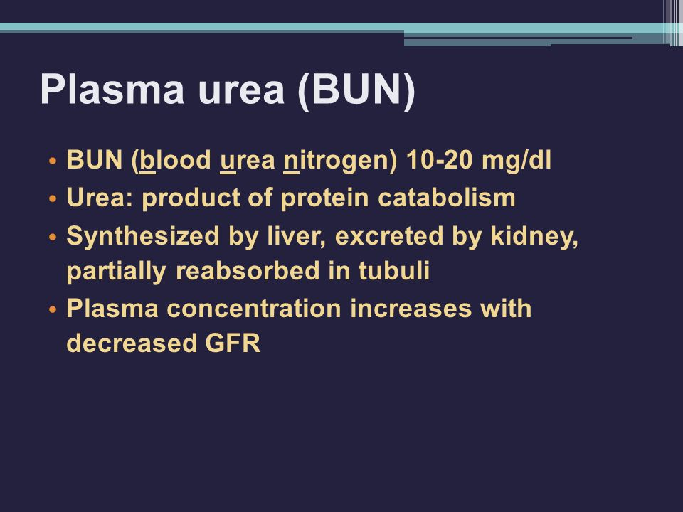 Plasma urea (BUN) BUN (blood urea nitrogen) 10-20 mg/dl