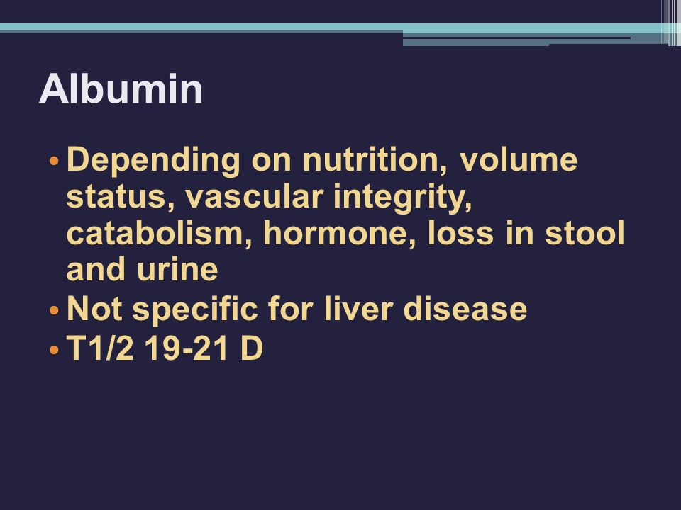 Albumin Depending on nutrition, volume status, vascular integrity, catabolism, hormone, loss in stool and urine.