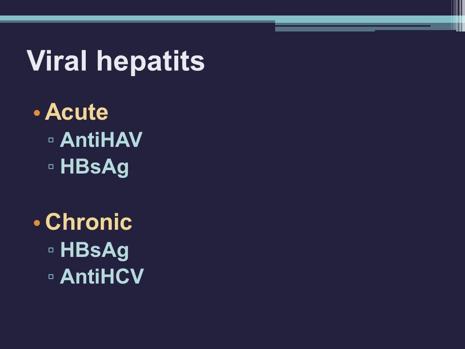 Viral hepatits Acute AntiHAV HBsAg Chronic AntiHCV
