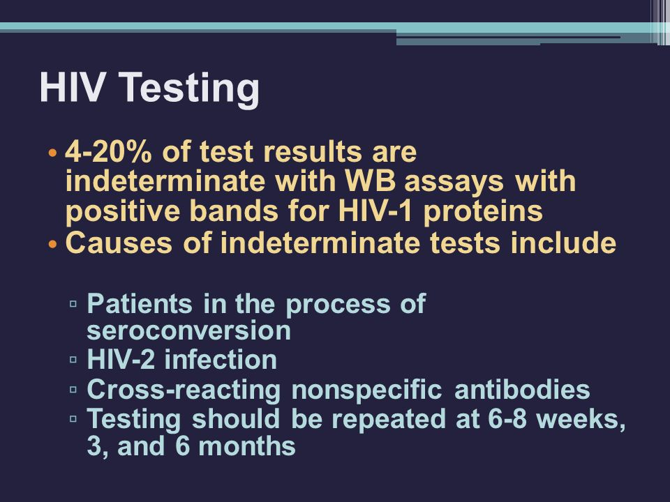 HIV Testing 4-20% of test results are indeterminate with WB assays with positive bands for HIV-1 proteins.