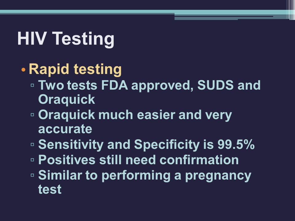 HIV Testing Rapid testing Two tests FDA approved, SUDS and Oraquick