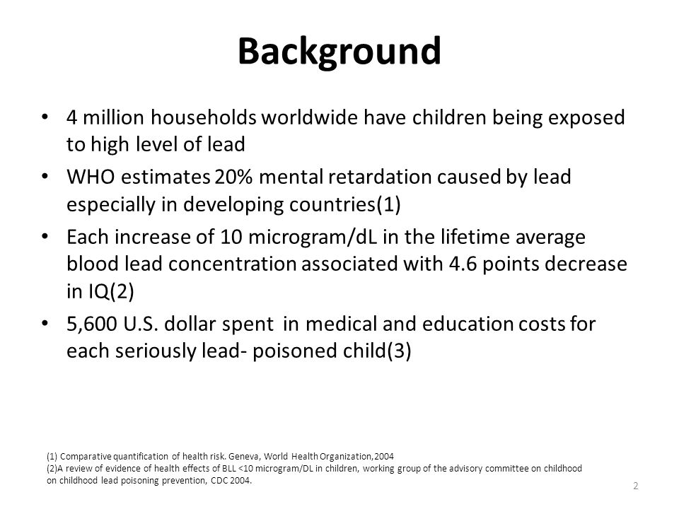 Background 4 million households worldwide have children being exposed to high level of lead.