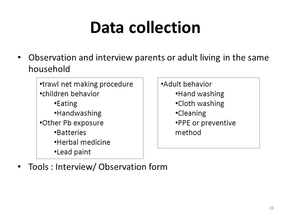Data collection Observation and interview parents or adult living in the same household. Tools : Interview/ Observation form.