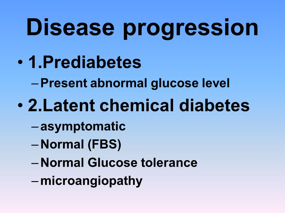 Disease progression 1.Prediabetes 2.Latent chemical diabetes