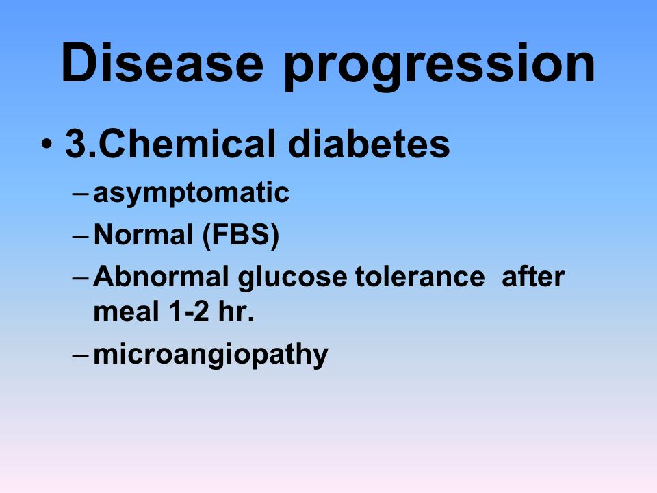 Disease progression 3.Chemical diabetes asymptomatic Normal (FBS)