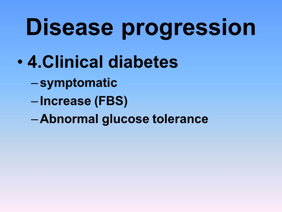 Disease progression 4.Clinical diabetes symptomatic Increase (FBS)