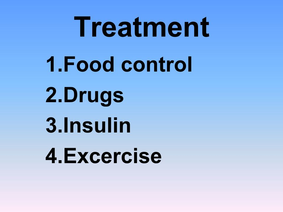 Treatment 1.Food control 2.Drugs 3.Insulin 4.Excercise