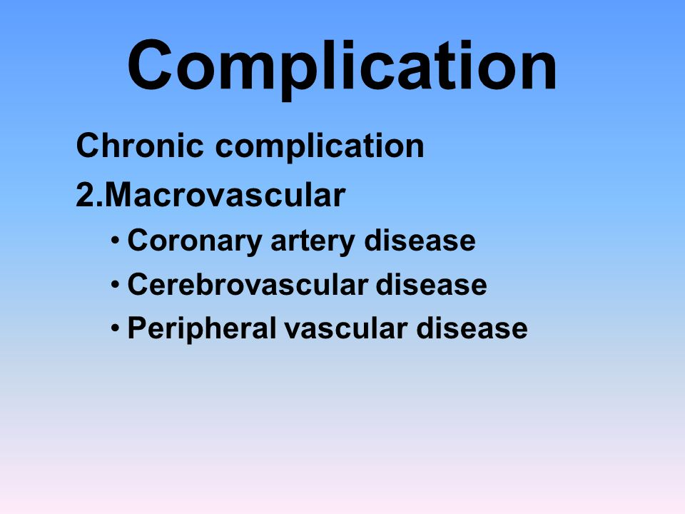 Complication Chronic complication 2.Macrovascular