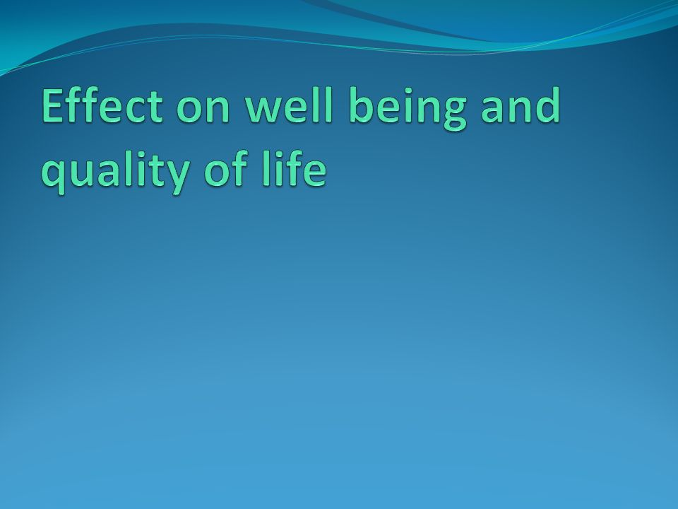 Effect on well being and quality of life