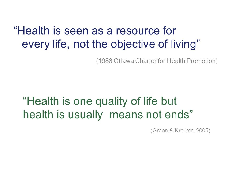 Health is one quality of life but health is usually means not ends