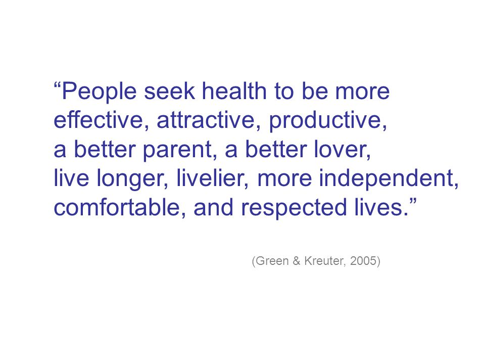 People seek health to be more effective, attractive, productive,