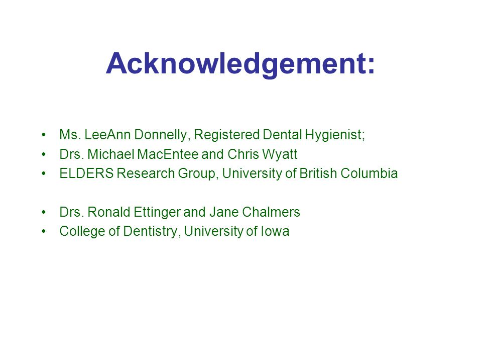 Acknowledgement: Ms. LeeAnn Donnelly, Registered Dental Hygienist;