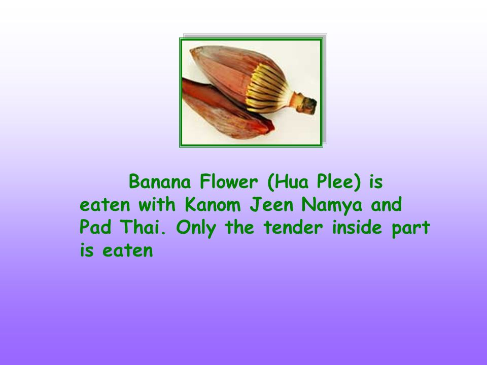 Banana Flower (Hua Plee) is eaten with Kanom Jeen Namya and Pad Thai