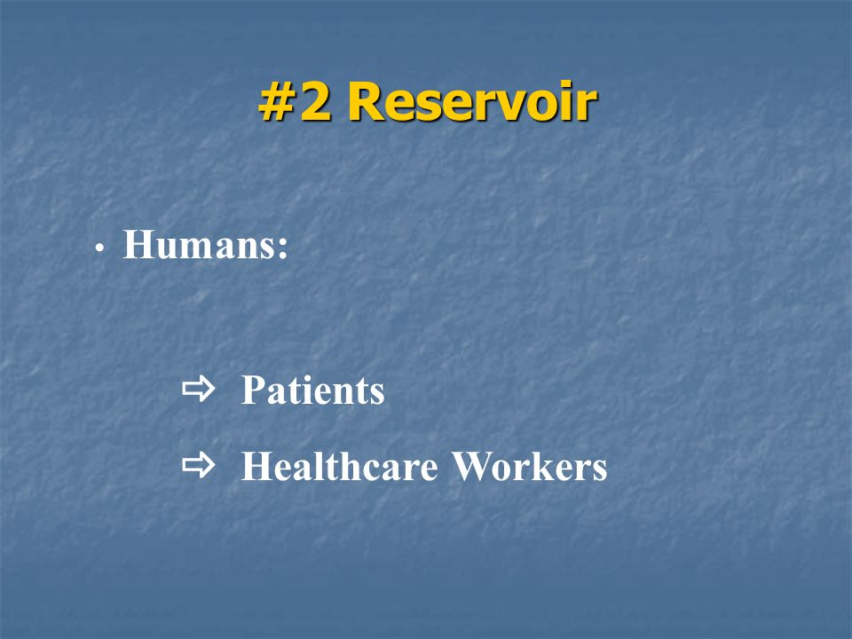 #2 Reservoir Humans:  Patients  Healthcare Workers