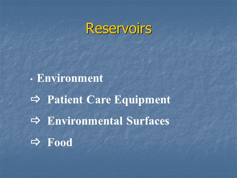Reservoirs  Patient Care Equipment  Environmental Surfaces  Food