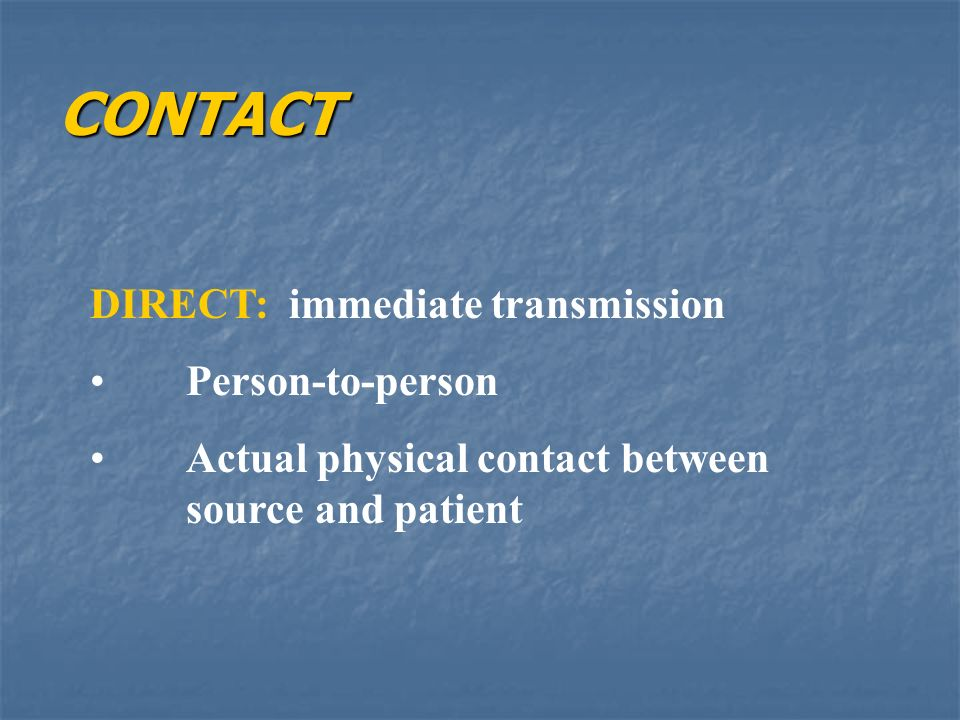 CONTACT DIRECT: immediate transmission Person-to-person