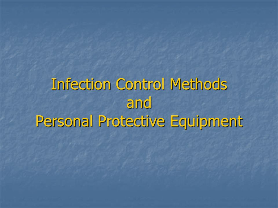 Infection Control Methods and Personal Protective Equipment