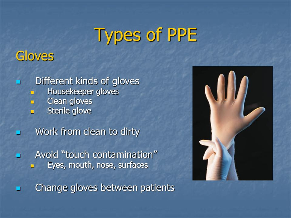 Types of PPE Gloves Different kinds of gloves Work from clean to dirty