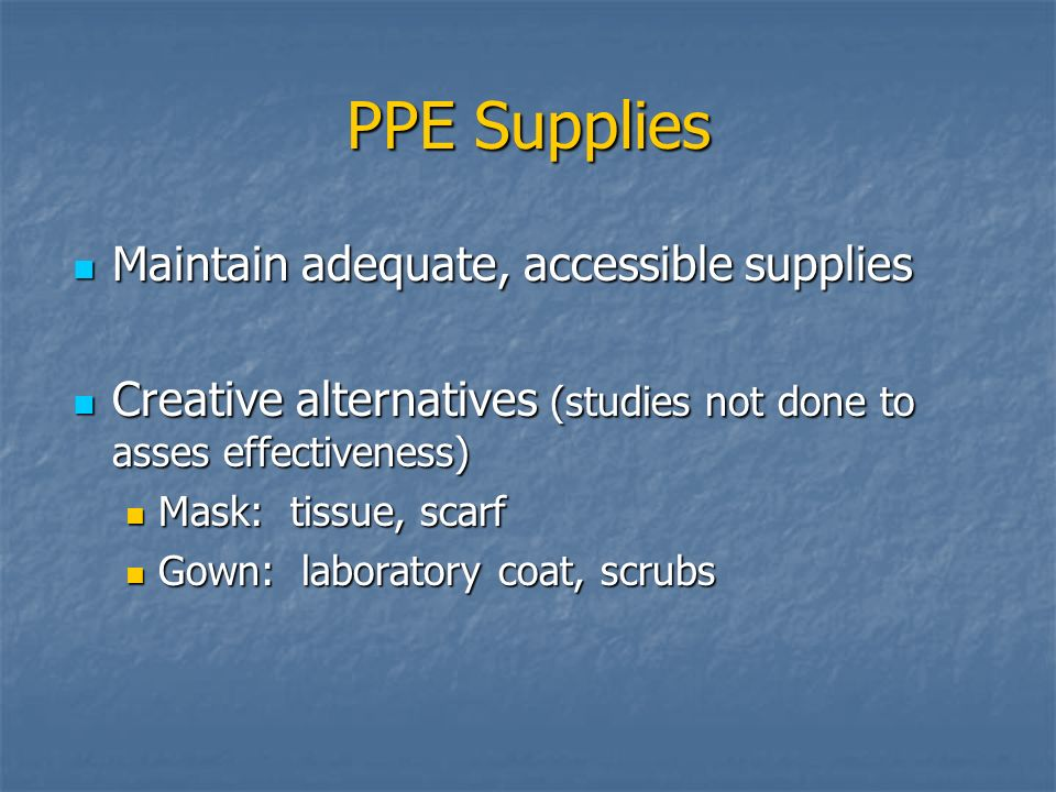 PPE Supplies Maintain adequate, accessible supplies