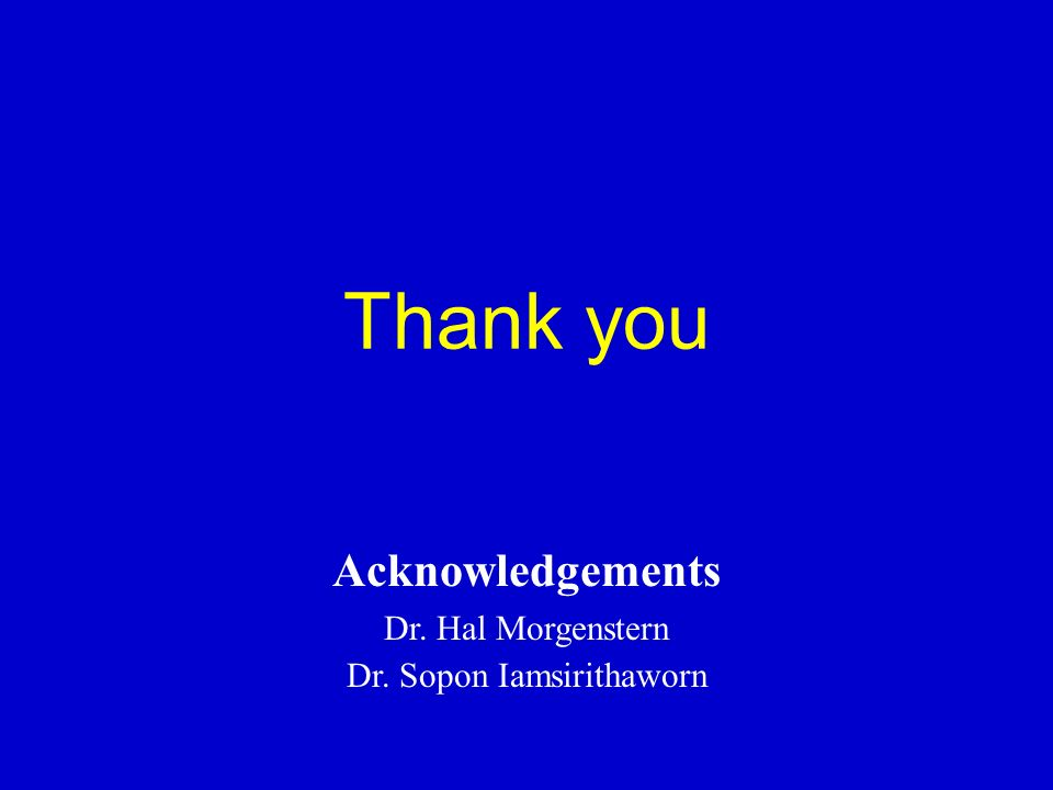 Acknowledgements Dr. Hal Morgenstern Dr. Sopon Iamsirithaworn