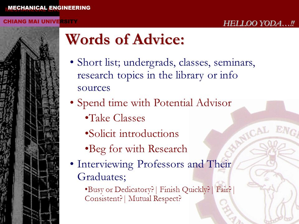 HELLOO YODA…!! Words of Advice: Short list; undergrads, classes, seminars, research topics in the library or info sources.
