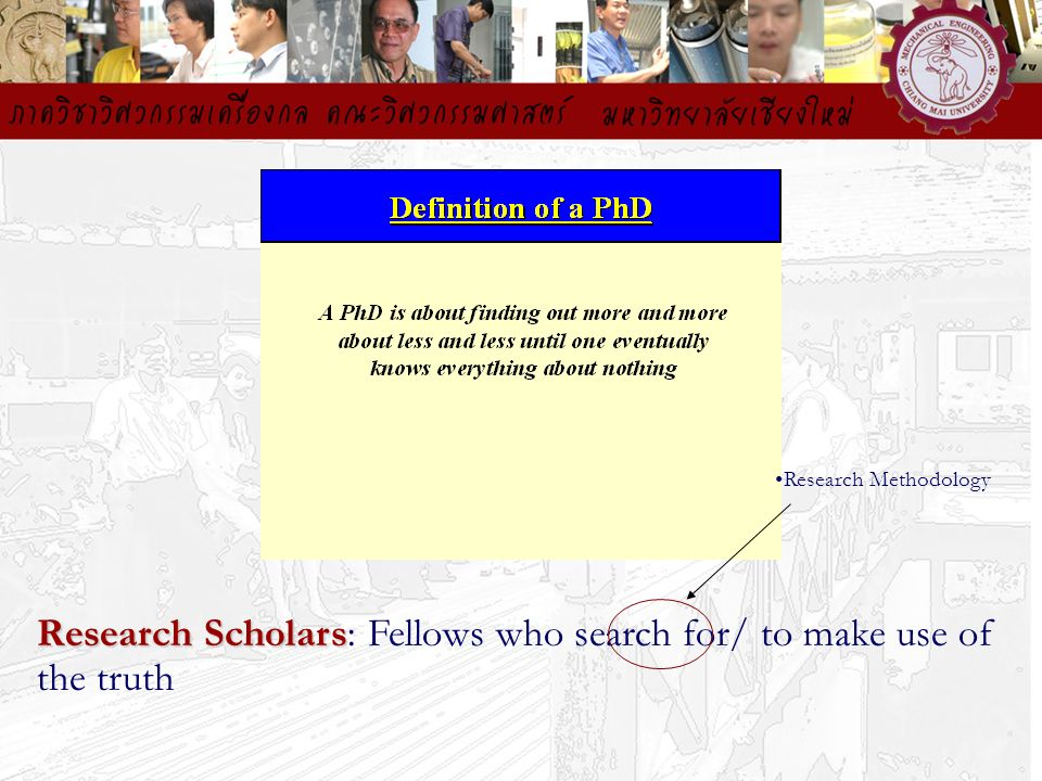 Research Scholars: Fellows who search for/ to make use of the truth