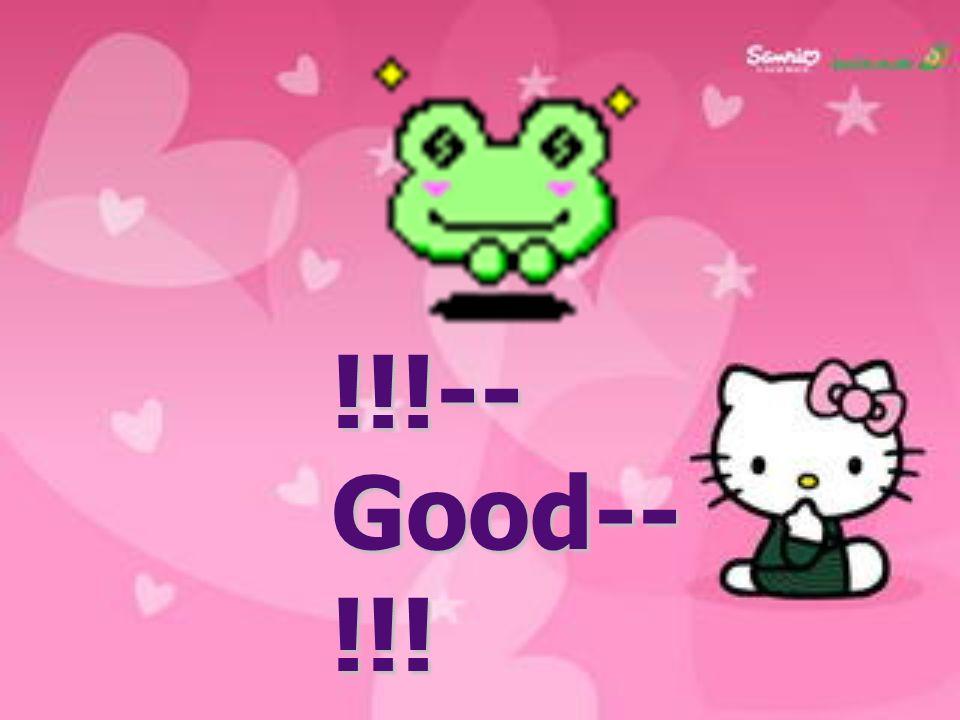 !!!--Good--!!!